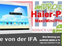 [IFA Video] HandsOn Haier Pad Maxi, Mini & Phone Pad 511
