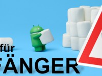 Android 6.0 Marshmallow – Was ist alles neu? [Android für Anfänger]